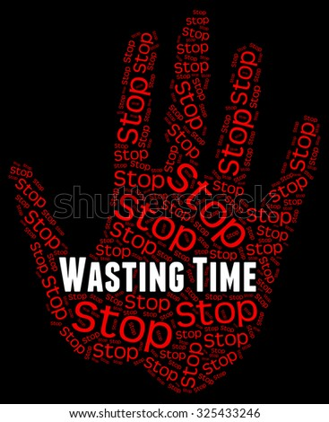 Stop Wasting Time Showing Use Up And Stopping - stock photo