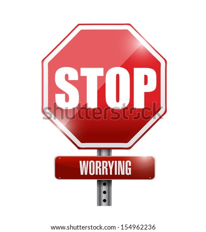 stop worrying road sign illustration design over a white background - stock photo
