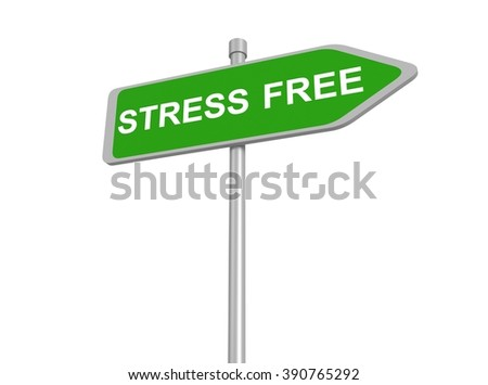 stress free road sign, 3d illustration