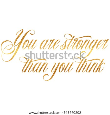 Stronger Than You Think Quote Gold Faux Foil Metallic Inspirational Quotes Isolated White Background
