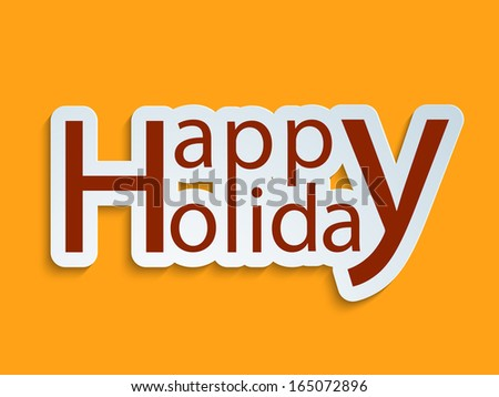Stylish Happy Holiday text on bright yellow background, can be use as flyer, banner or poster.