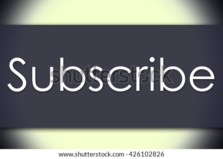 Subscribe - business concept with text - horizontal image