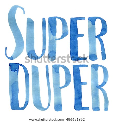 Super Duper. Hand lettering with brush pen and blue watercolor