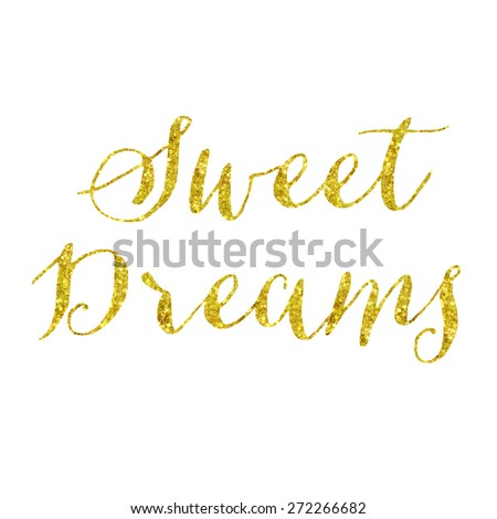 Sweet Dreams Glittery Gold Faux Foil Metallic Inspirational Quote Isolated on White Background - stock photo