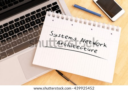 Systems Network Architecture - handwritten text in a notebook on a desk - 3d render illustration. - stock photo