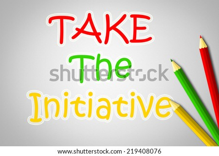 Take The Initiative Concept text on background - stock photo