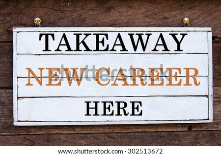 Takeaway New Career Here Inspirational message written on vintage wooden board. Motivation concept image
