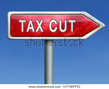 tax cut lower or reduce taxes paying less low rate having a reduction  - stock photo
