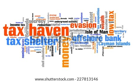 Tax haven - finance issues and concepts tag cloud illustration. Word cloud collage concept. - stock photo