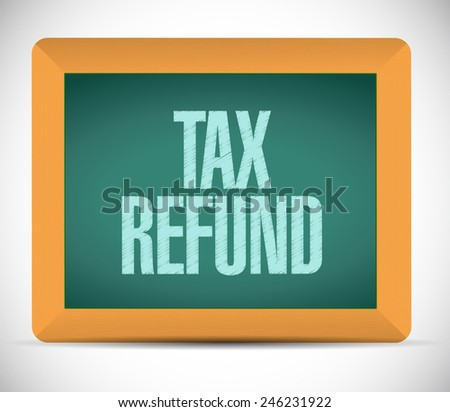 tax refund board sign illustration design over a white background - stock photo