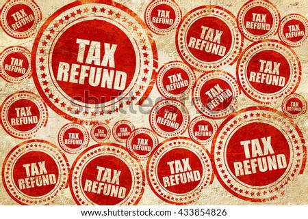 tax refund, red stamp on a grunge paper texture - stock photo