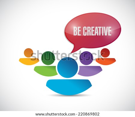 teamwork. be creative message illustration design over a white background - stock photo