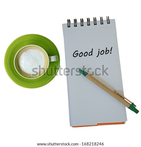 Text good job on note book with pen and coffee cup isolated on white background - stock photo