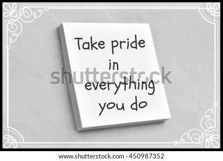 Text take pride in everything you do on the short note texture background - stock photo