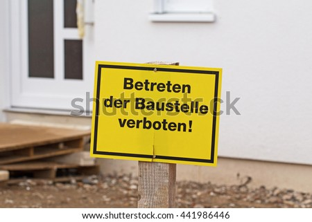 Text The entrance to the building site is forbidden! in German language. Banning warning near the construction site, Germany