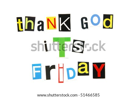 thank God it's Friday - end of the work week anthem - stock photo