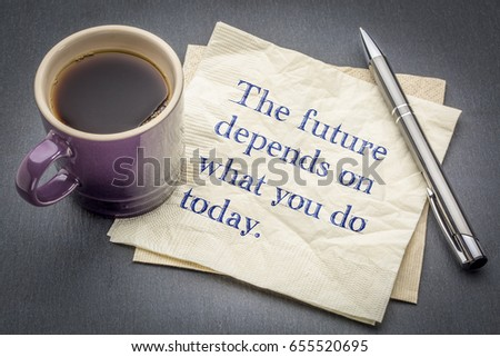 The Future Depends On What You Do Today Inspirational Quote   Handwriting  On A Napkin With