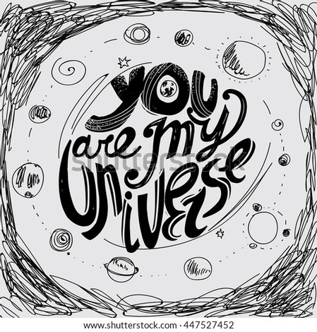 "The inscription ""You are my universe."" Lettering. Hand drawing. Individual font. Calligraphic design. Light background, dark letters.  Hatching"