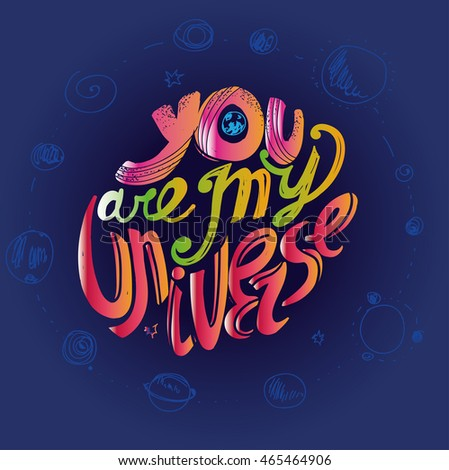 "The inscription ""You are my universe."" Lettering. Hand drawing. Individual font. Calligraphic design. Colored letters, blue background"