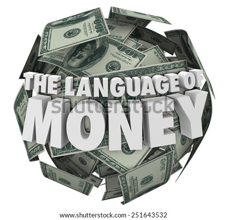 The Language of Money 3d words on a ball or sphere of hundred dollar bills in cash to illustrate learning the principles of accounting, budgeting, economics, finance or bookkeeping - stock photo