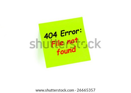 "The phrase ""404 Error: File Not Found"" on a post-it note  isolated in white - stock photo"