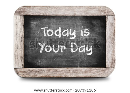 The phrase Today Is Your Day on chalkboard - stock photo