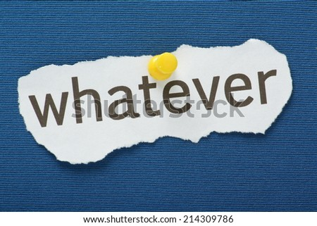 The phrase Whatever typed on a piece of torn paper and pinned to a blue notice board - stock photo