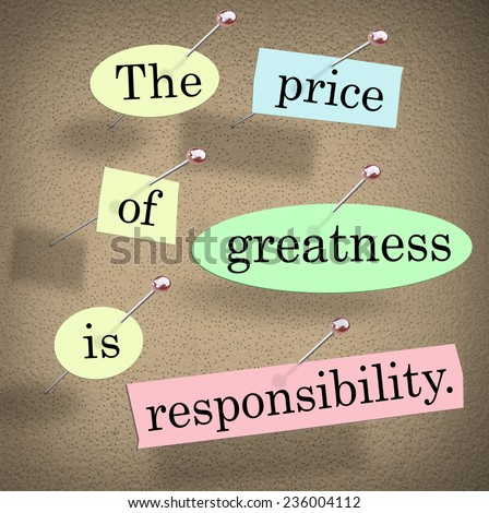 The price of greatness is responsibility words in a saying or quote on pieces of paper pinned to a bulletin board to illustrate obligation, task or job of leadership - stock photo