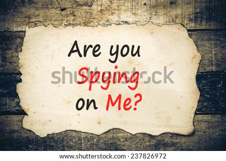 The question Are you spying on me?  - stock photo