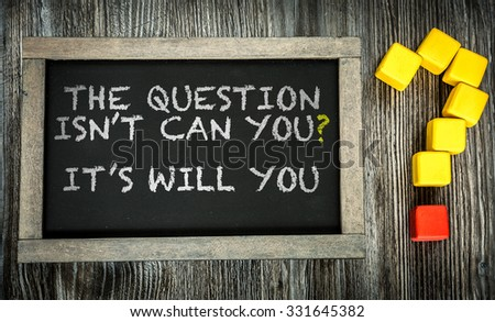 The Question Isn't Can You? Its Will You? written on chalkboard - stock photo