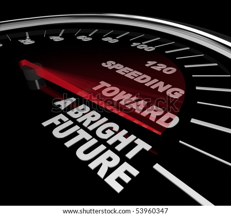 The red needle on a speedometer points to the phrase Speeding Toward a Bright Future
