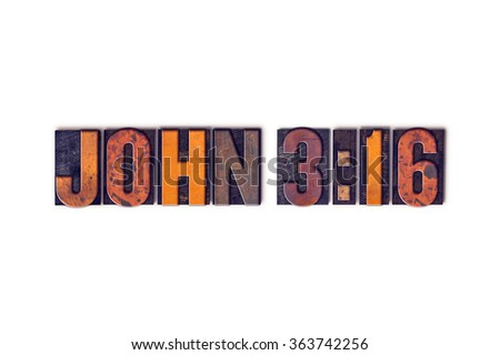"""The verse """"John 316"""" written in isolated vintage wooden letterpress type on a white background. - stock photo"""