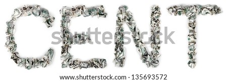 The word 'cent', made out of crimped 100$ bills. Isolated on white background. - stock photo