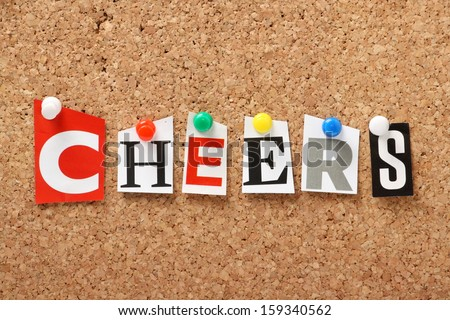 The word Cheers in cut out magazine letters pinned to a cork notice board. The expression Cheers is used both as a salutation when drinking alcohol and as an alternative to Thank You. - stock photo