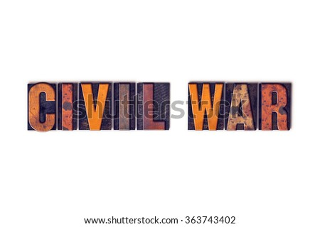 "The word ""Civil War"" written in isolated vintage wooden letterpress type on a white background. - stock photo"