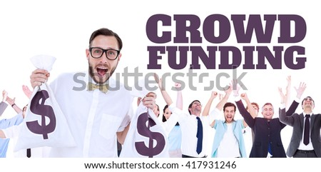 The word crowdfunding against white background against composite image of geeky businessman holding money bags - stock photo