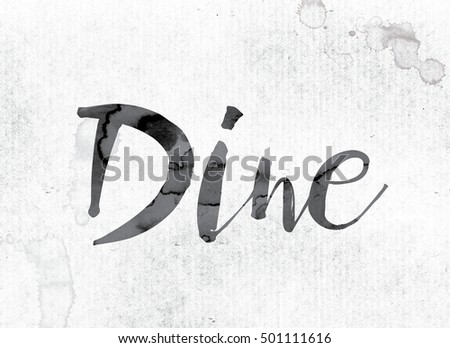 "The word ""Dine"" concept and theme painted in watercolor ink on a white paper."
