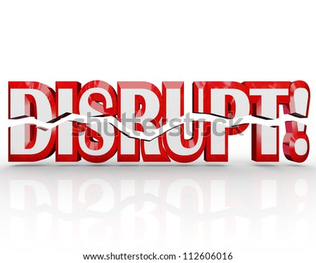 The word Disrupt in red 3D letters representing change, paradigm shift, evolution, transformation, and other innovative new idea or technology - stock photo