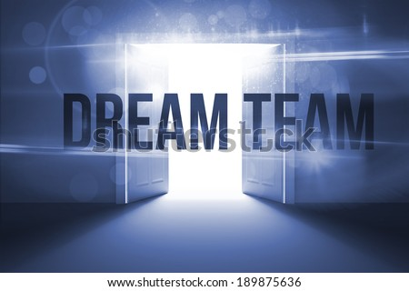 The word dream team against doors opening revealing light - stock photo