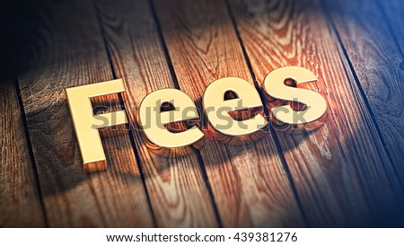 """The word """"Fees"""" is lined with gold letters on wooden planks. 3D illustration image - stock photo"""
