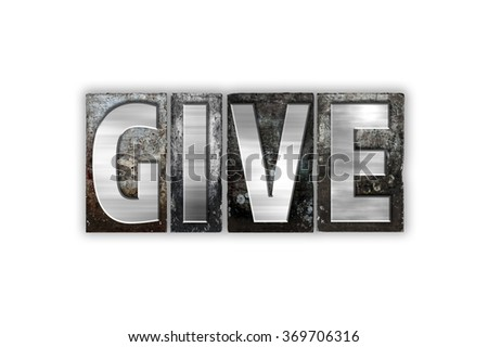 "The word ""Give"" written in vintage metal letterpress type isolated on a white background."