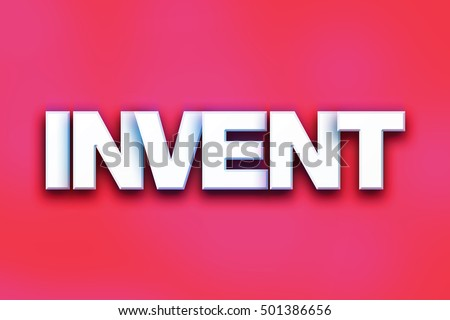 "The word ""Invent"" written in white 3D letters on a colorful background concept and theme."