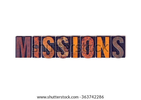 """The word """"Missions"""" written in isolated vintage wooden letterpress type on a white background. - stock photo"""