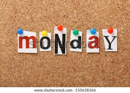 The word Monday in cut out magazine letters pinned to a cork notice board. Monday is the first day of the week. The day we return to work or school is a happy day for some but not for everyone.