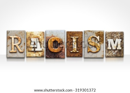 "The word ""RACISM"" written in rusty metal letterpress type isolated on a white background. - stock photo"