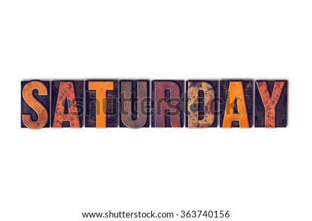 """The word """"Saturday"""" written in isolated vintage wooden letterpress type on a white background. - stock photo"""