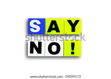 "the word ""say no"" it's mean decline everything"