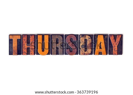 """The word """"Thursday"""" written in isolated vintage wooden letterpress type on a white background. - stock photo"""