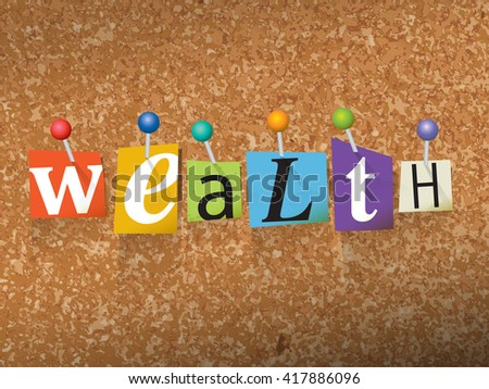 "The word ""WEALTH"" written in cut ransom note style paper letters and pinned to a cork bulletin board."