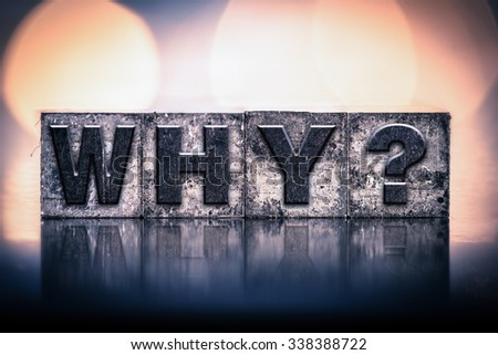 """The word """"WHY"""" written in vintage ink stained letterpress type. - stock photo"""